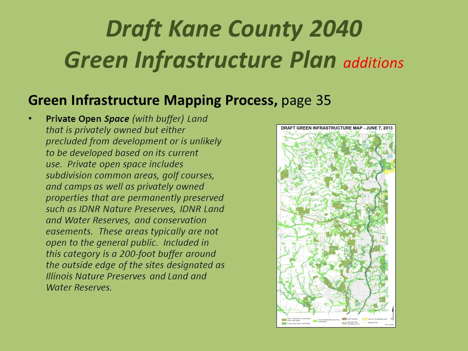 Draft Kane County 2040 Green Infrastructure Plan additions Green Infrastructure Mapping Process, page 35 Private Open Space (with buffer) Land that is privately owned but either precluded from development or is unlikely to be developed based on its current use.