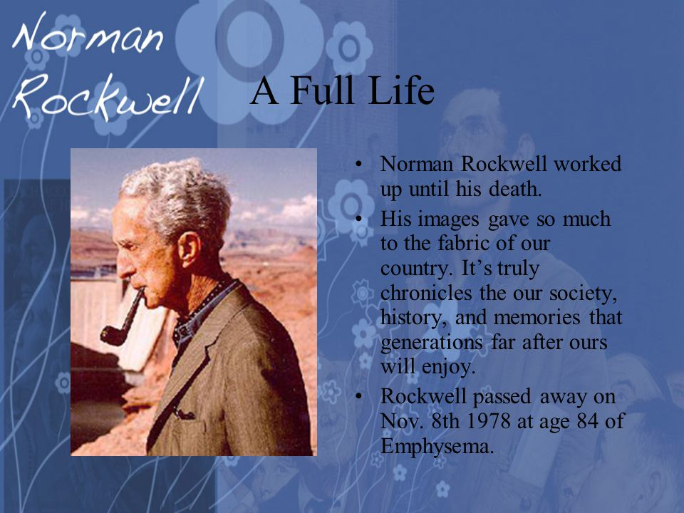 A Full Life Norman Rockwell worked up until his death.