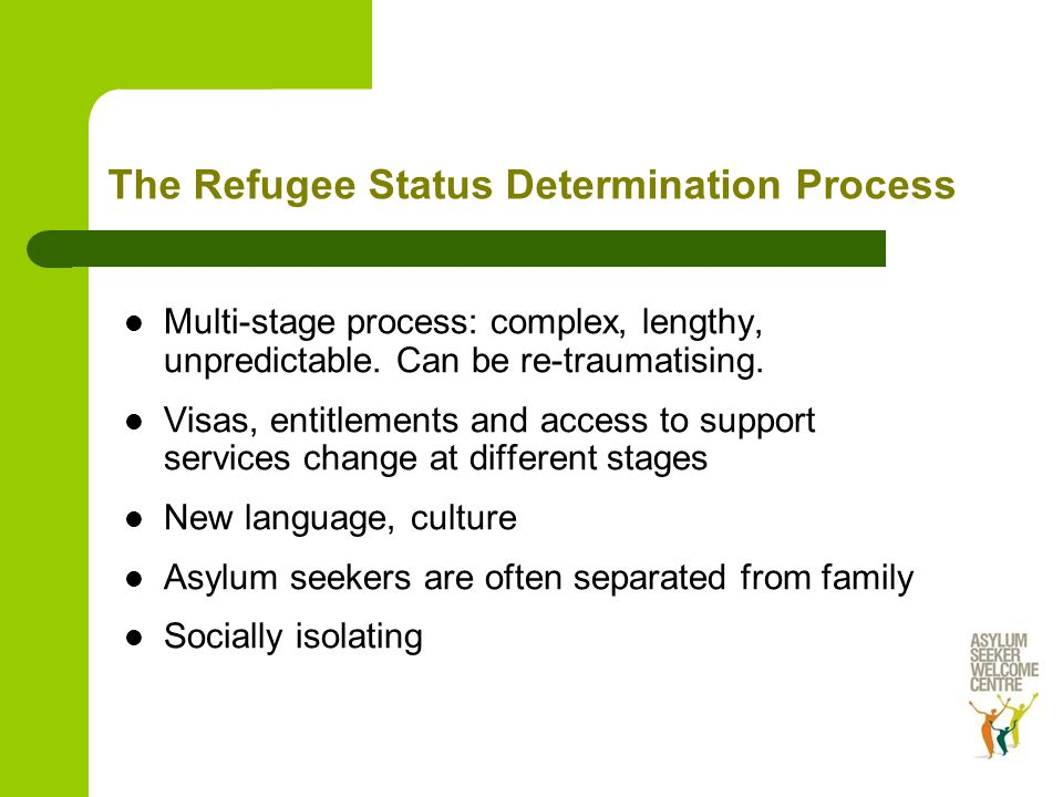 The Refugee Status Determination Process Multi-stage process: complex, lengthy, unpredictable.