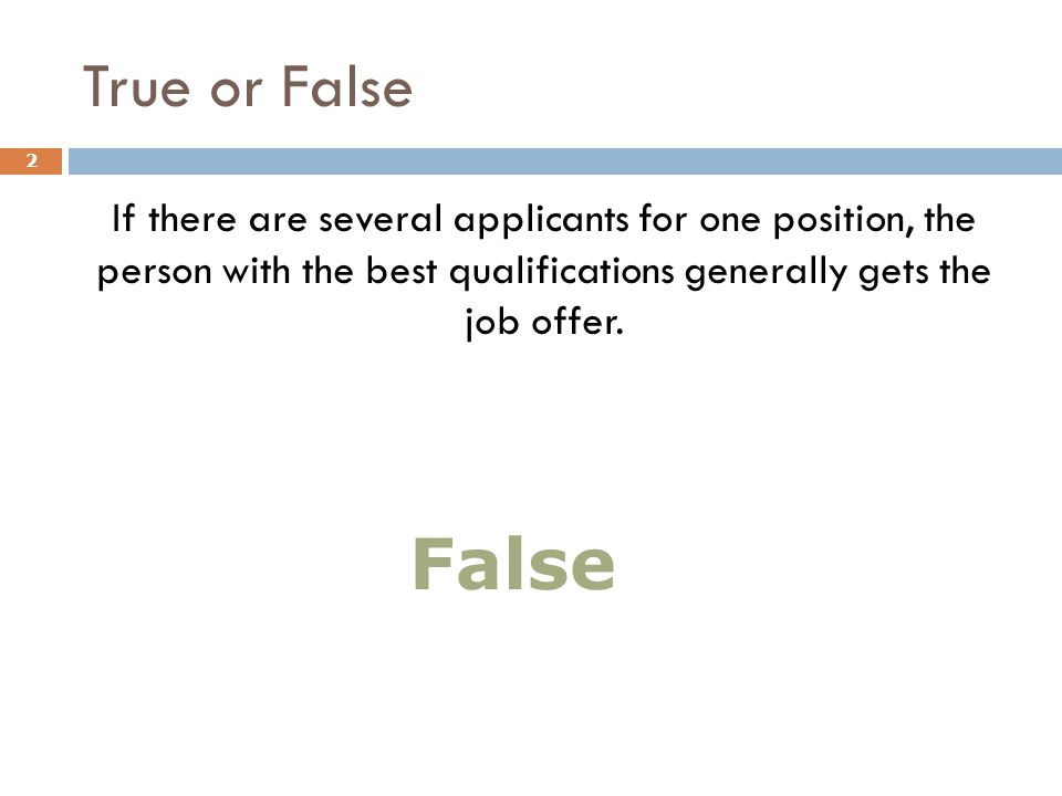 True or False If there are several applicants for one position, the person with the best qualifications generally gets the job offer.