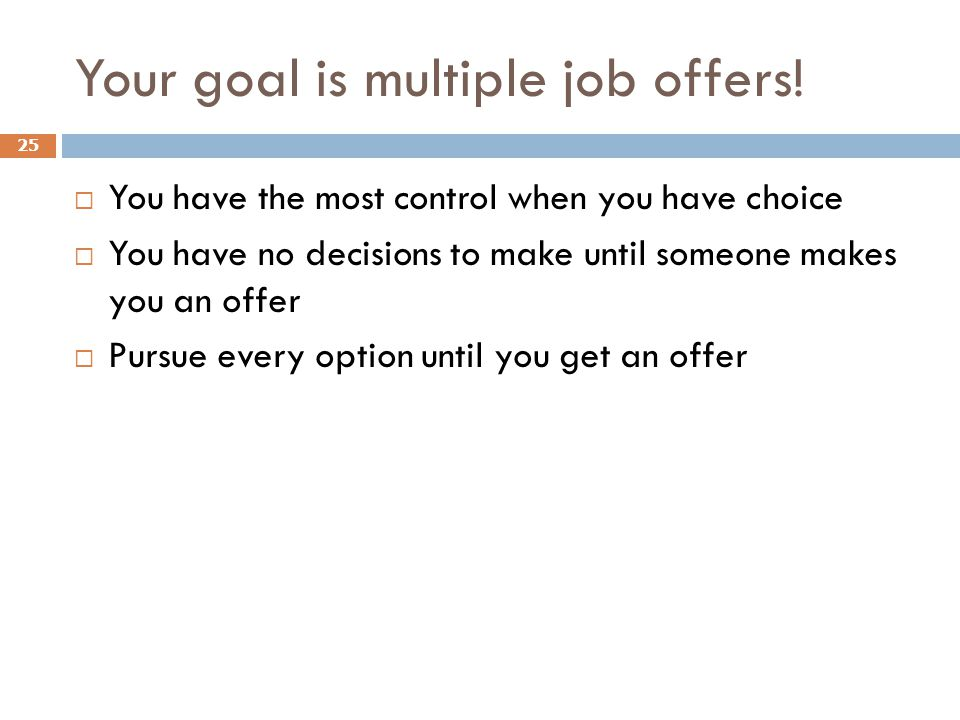 Your goal is multiple job offers.