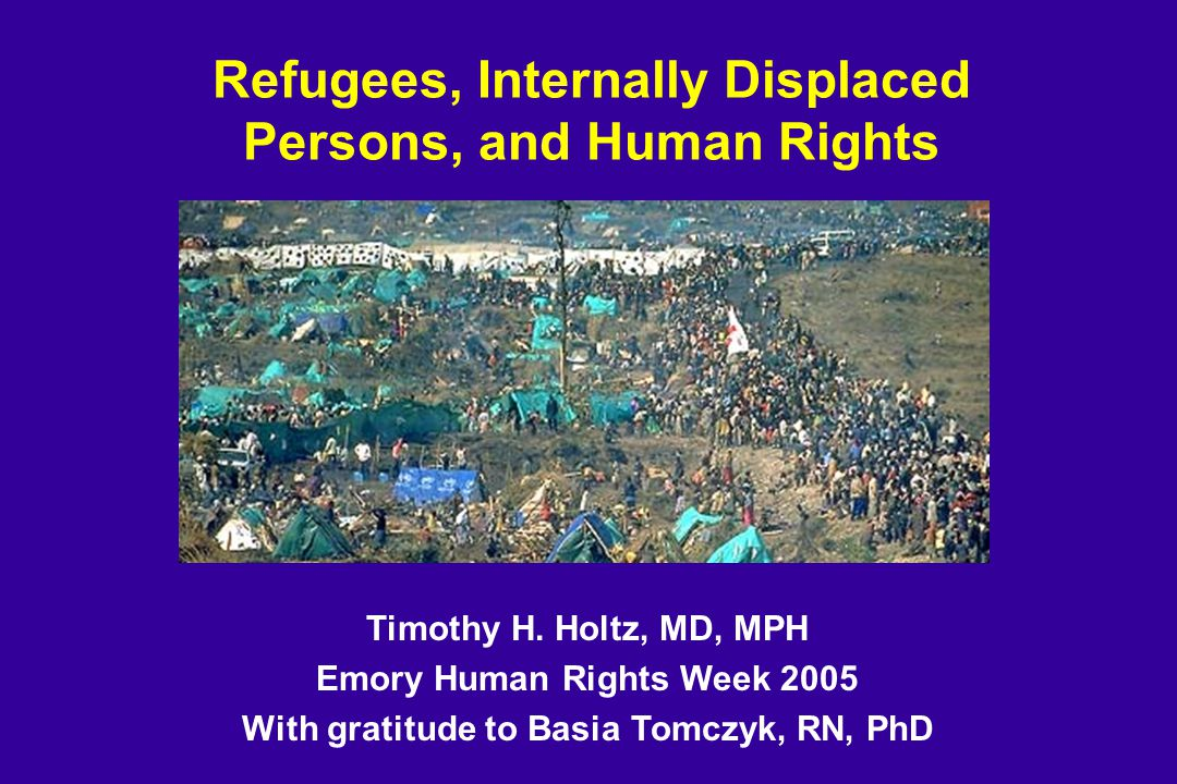 Refugees, Internally Displaced Persons, and Human Rights Timothy H.
