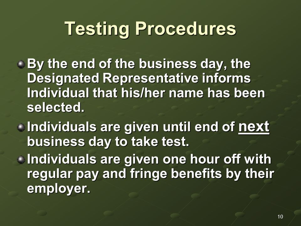10 Testing Procedures By the end of the business day, the Designated Representative informs Individual that his/her name has been selected.