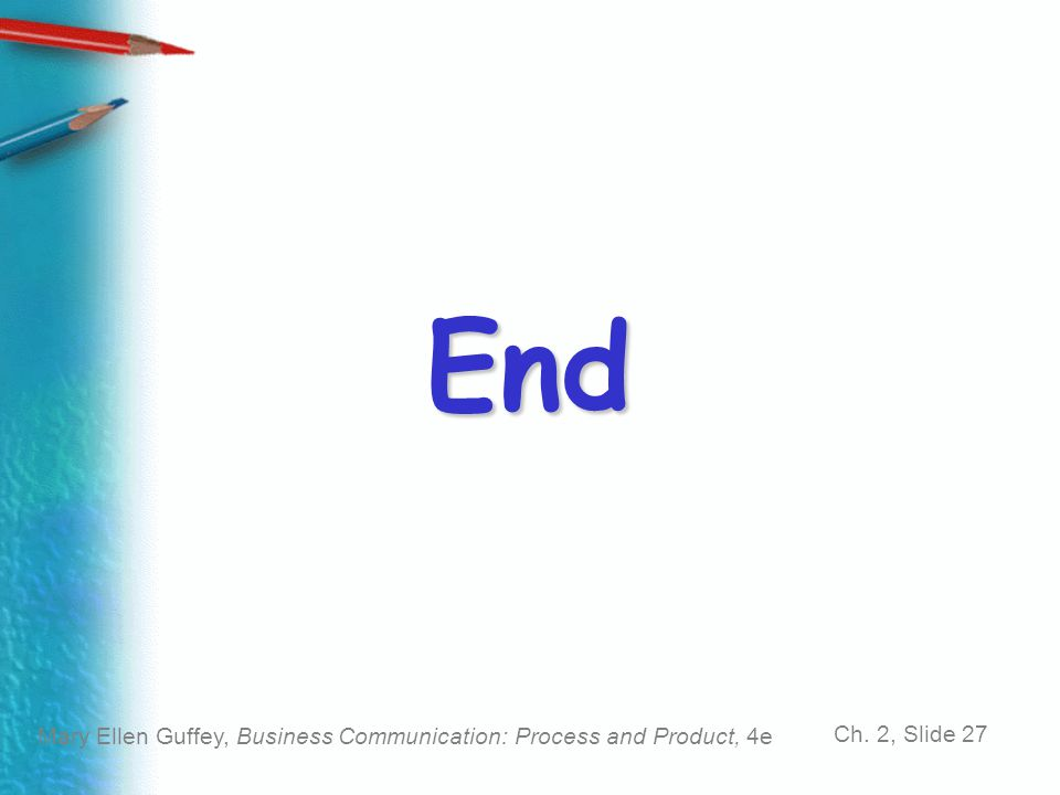 Mary Ellen Guffey, Business Communication: Process and Product, 4e Ch. 2, Slide 27 End