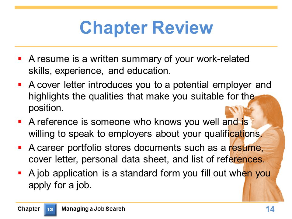Chapter Review  A resume is a written summary of your work-related skills, experience, and education.