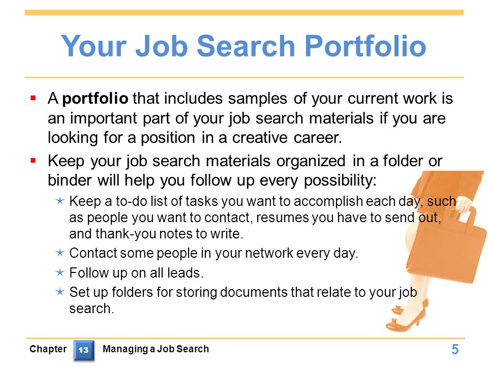 Your Job Search Portfolio  A portfolio that includes samples of your current work is an important part of your job search materials if you are looking for a position in a creative career.