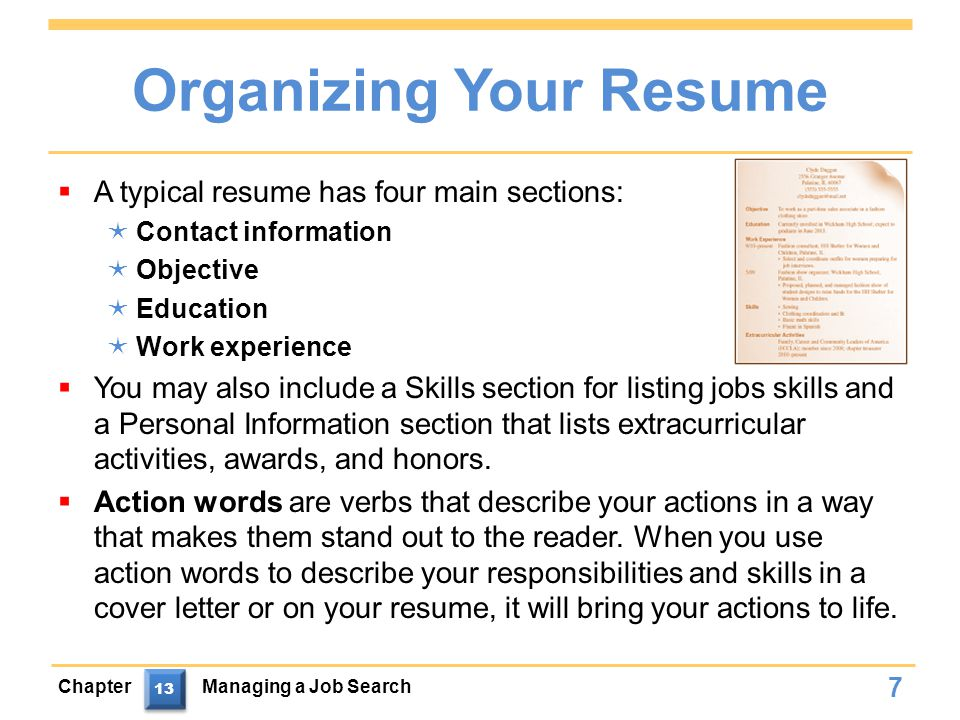 Organizing Your Resume  A typical resume has four main sections:  Contact information  Objective  Education  Work experience  You may also include a Skills section for listing jobs skills and a Personal Information section that lists extracurricular activities, awards, and honors.