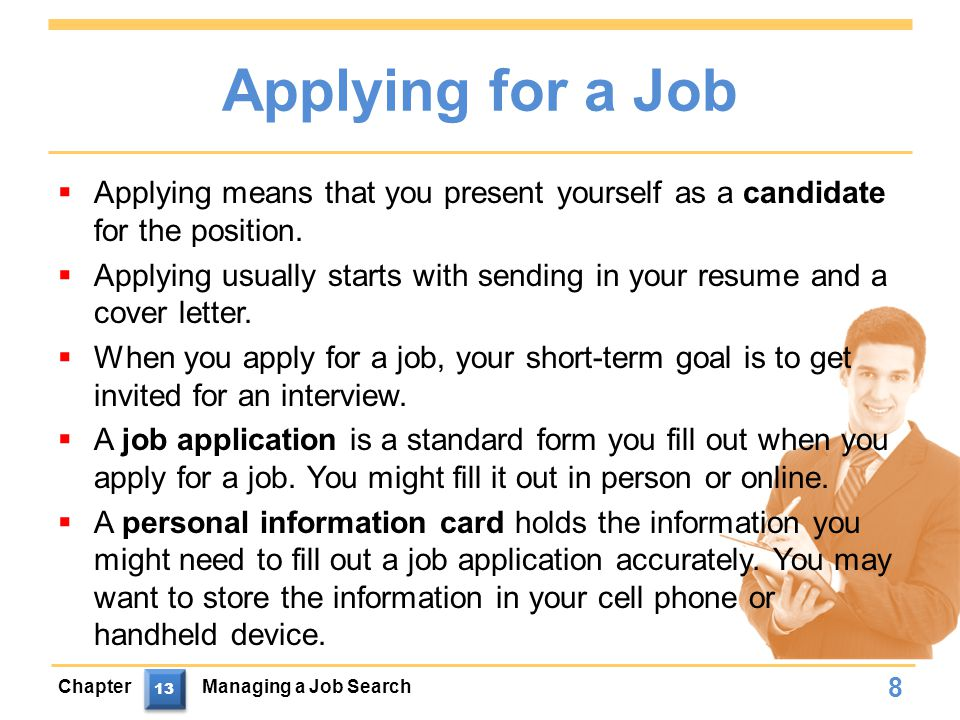 Applying for a Job  Applying means that you present yourself as a candidate for the position.