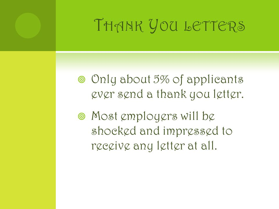 T HANK Y OU LETTERS  Only about 5% of applicants ever send a thank you letter.