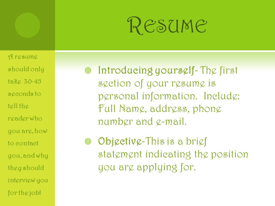 R ESUME  Introducing yourself- The first section of your resume is personal information.