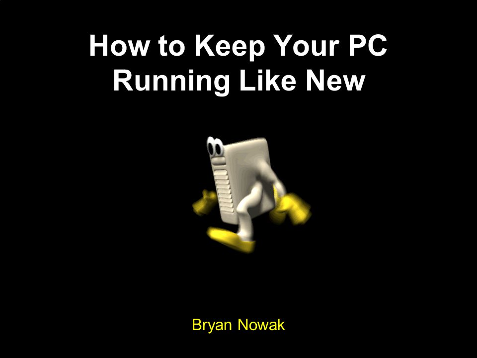 How to Keep Your PC Running Like New Bryan Nowak