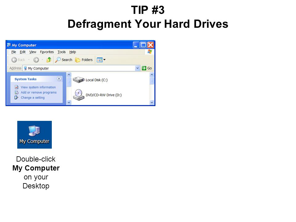 TIP #3 Defragment Your Hard Drives Double-click My Computer on your Desktop