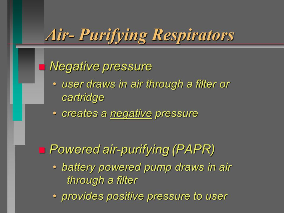 Types of Respirators Air-Supplying: supply a clean* source of air *maybe