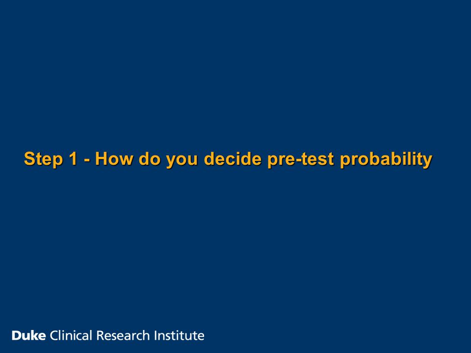 Step 1 - How do you decide pre-test probability