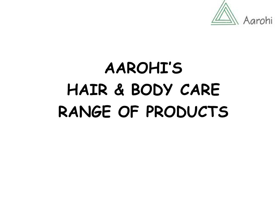 AAROHI'S HAIR & BODY CARE RANGE OF PRODUCTS