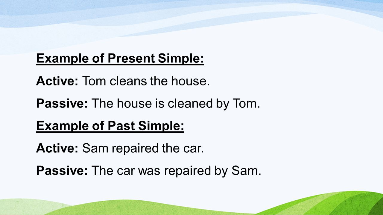 Example of Present Simple: Active: Tom cleans the house.
