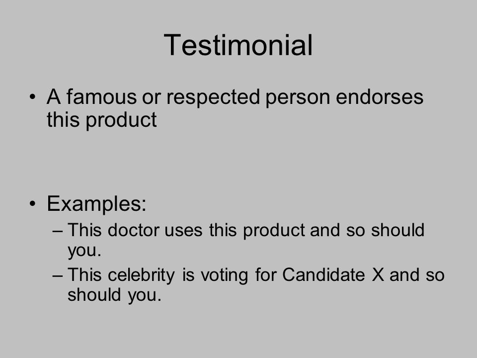 Testimonial A famous or respected person endorses this product Examples: –This doctor uses this product and so should you.