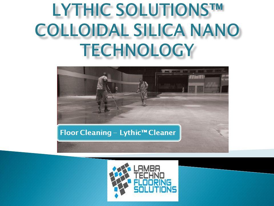 LYTHIC SOLUTIONS ™ COLLOIDAL SILICA NANO TECHNOLOGY LYTHIC