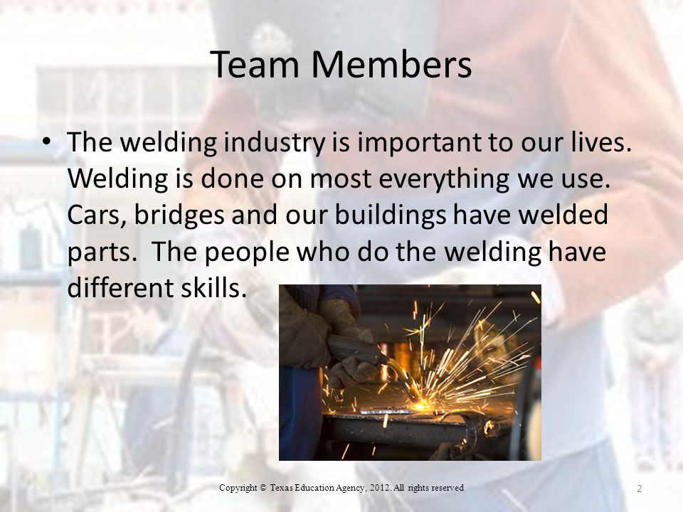 Team Members The welding industry is important to our lives.