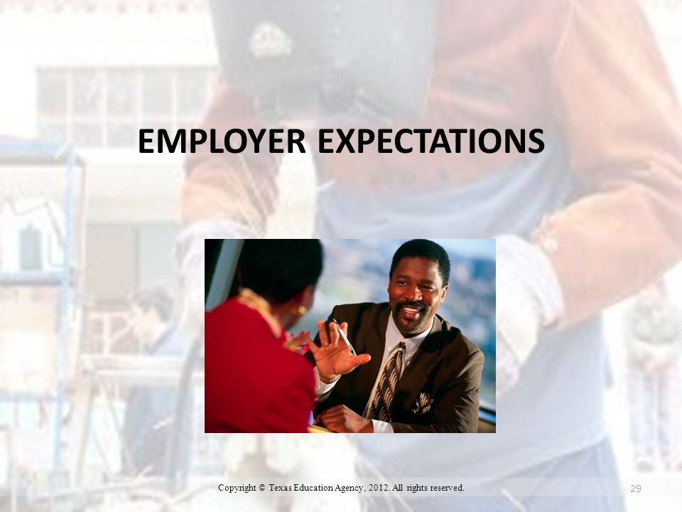 EMPLOYER EXPECTATIONS 29 Copyright © Texas Education Agency, All rights reserved.
