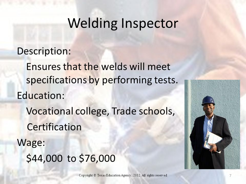 Welding Inspector Description: Ensures that the welds will meet specifications by performing tests.