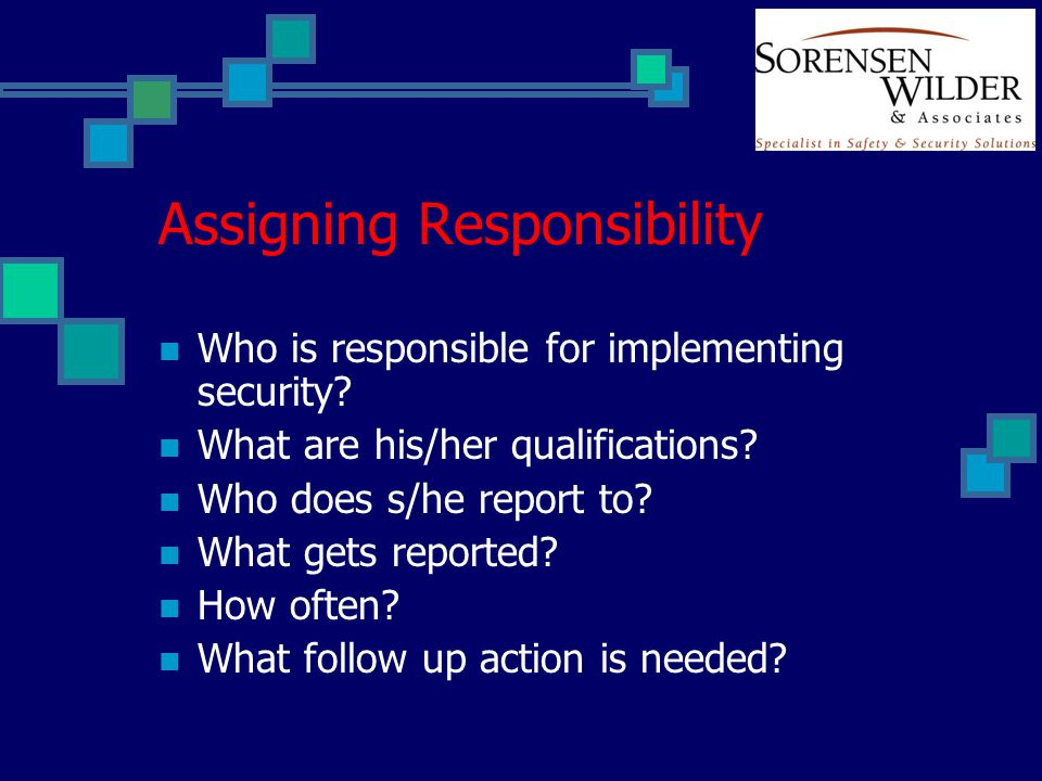 Assigning Responsibility Who is responsible for implementing security.