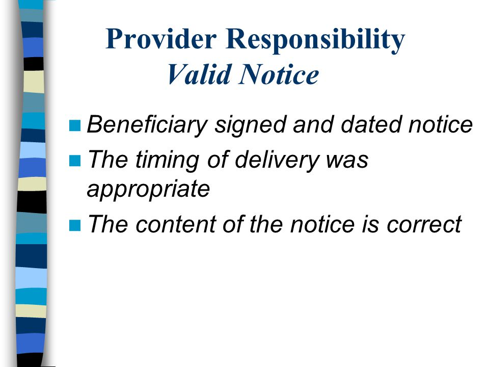 Provider Responsibility Valid Notice Beneficiary signed and dated notice The timing of delivery was appropriate The content of the notice is correct