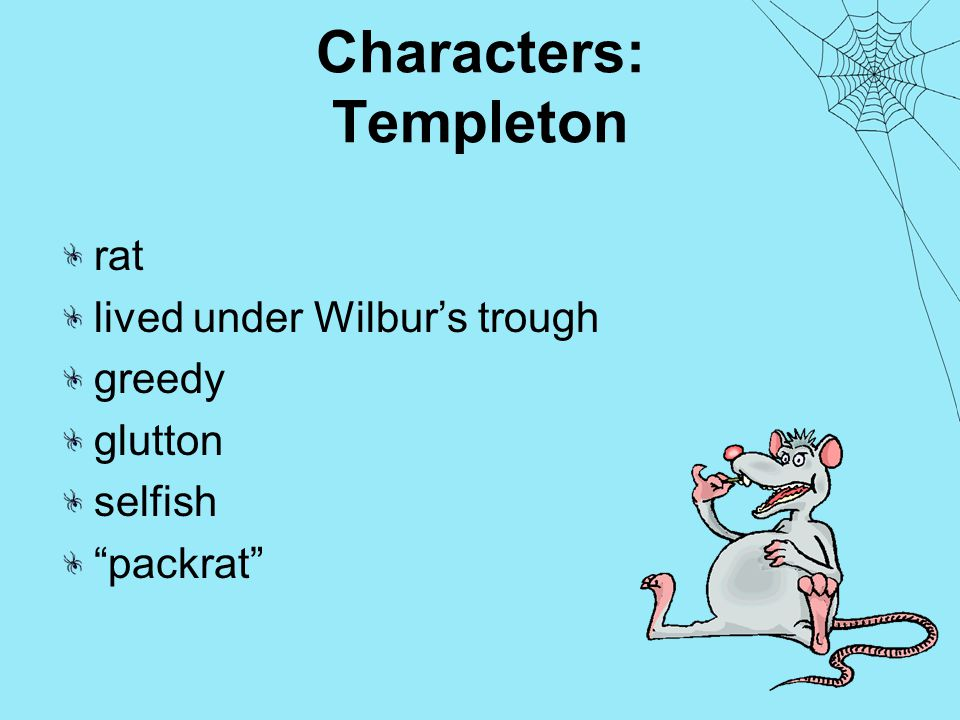 Characters: Templeton rat lived under Wilbur's trough greedy glutton selfish packrat