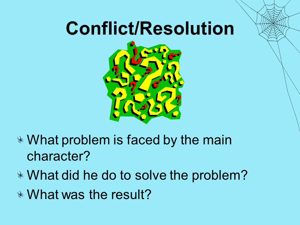 Conflict/Resolution What problem is faced by the main character.