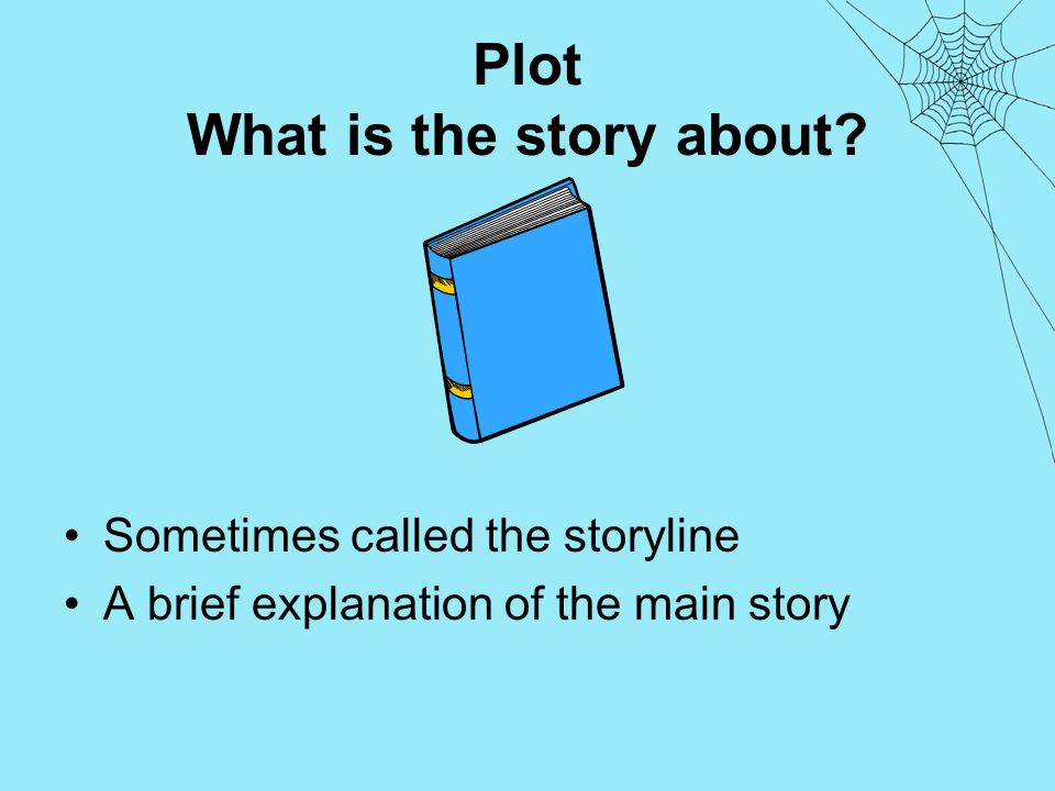 Plot What is the story about Sometimes called the storyline A brief explanation of the main story
