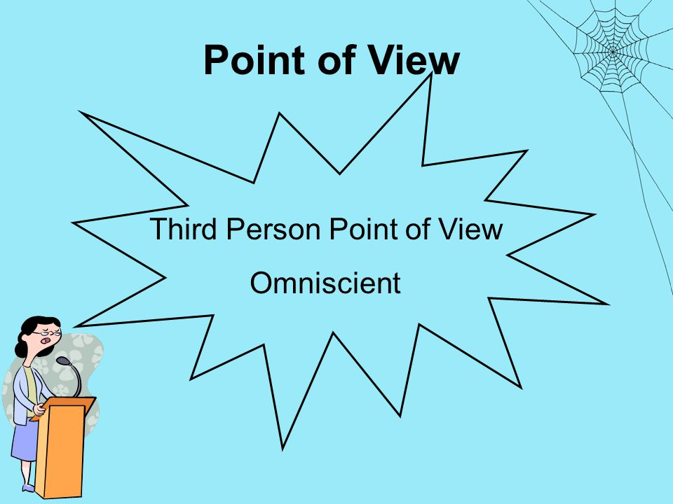 Point of View Third Person Point of View Omniscient