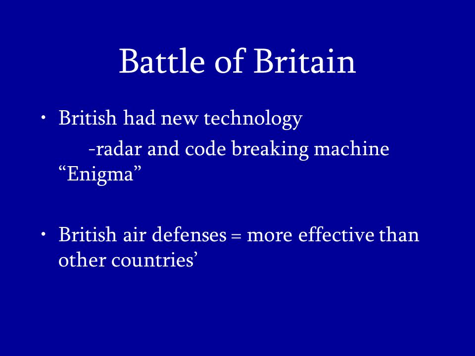 Battle of Britain British had new technology -radar and code breaking machine Enigma British air defenses = more effective than other countries'