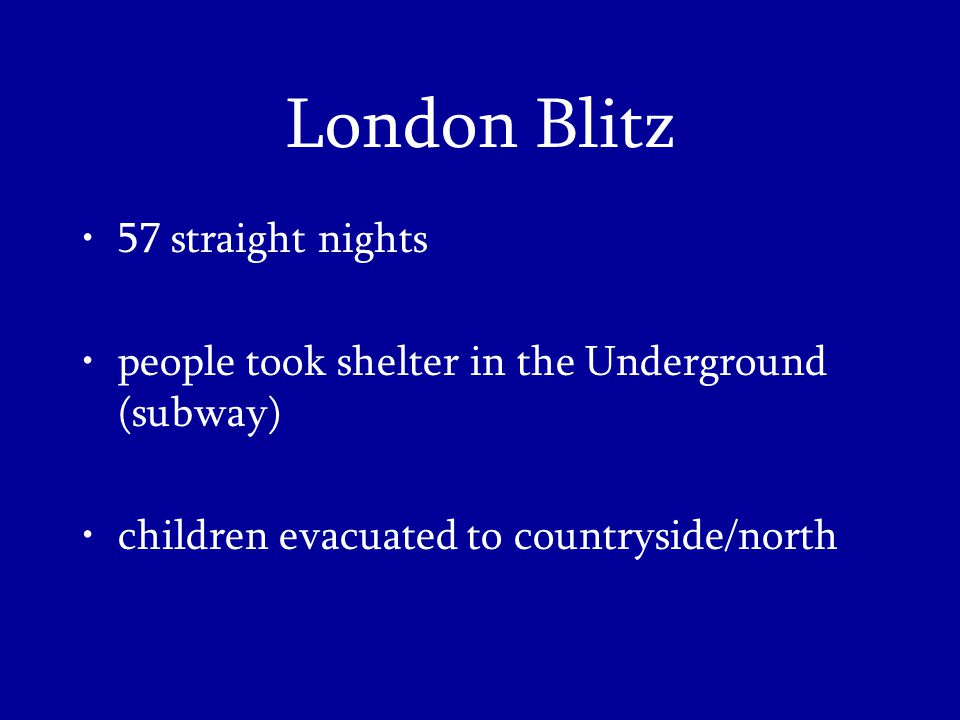 London Blitz 57 straight nights people took shelter in the Underground (subway) children evacuated to countryside/north