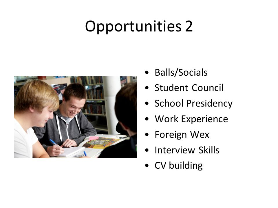 Opportunities 2 Balls/Socials Student Council School Presidency Work Experience Foreign Wex Interview Skills CV building