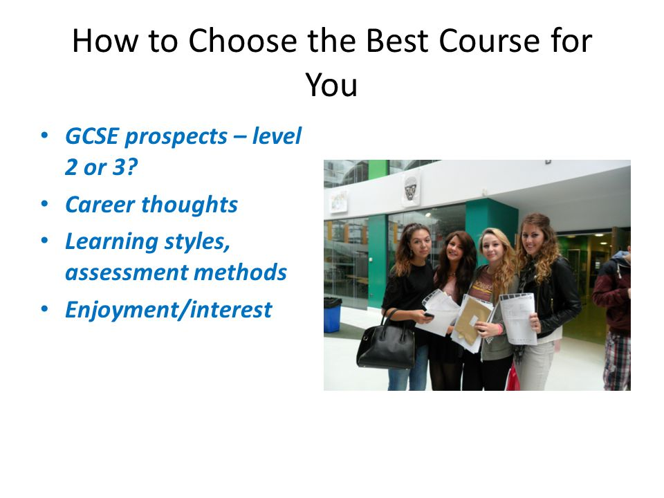How to Choose the Best Course for You GCSE prospects – level 2 or 3.