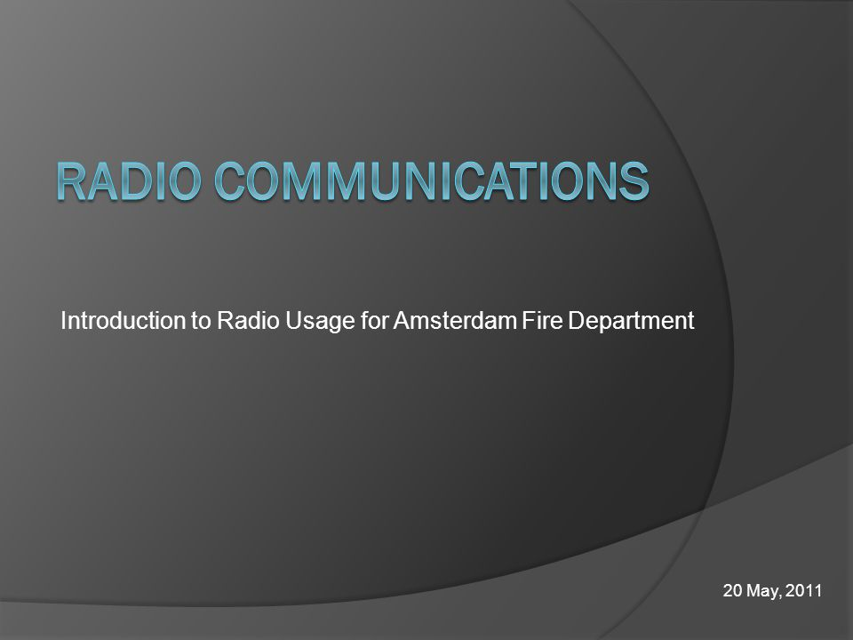 Introduction to Radio Usage for Amsterdam Fire Department 20 May, 2011