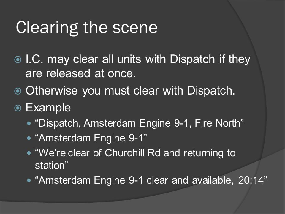 Clearing the scene  I.C. may clear all units with Dispatch if they are released at once.