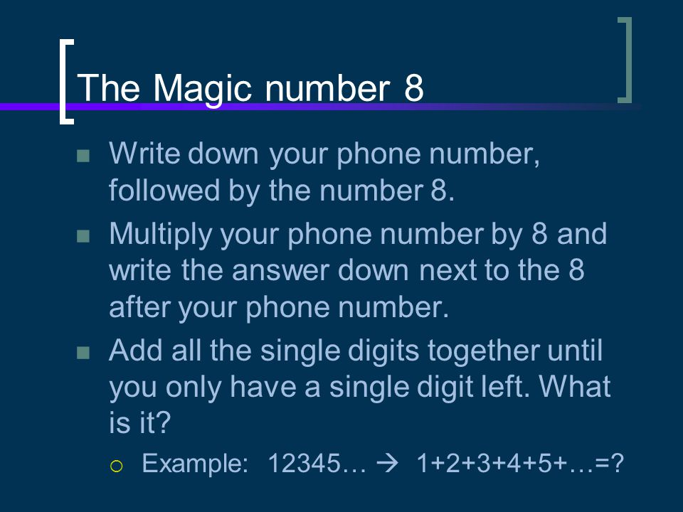 The Magic number 8 Write down your phone number, followed by the number 8.
