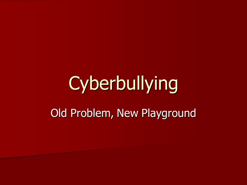 Cyberbullying Old Problem, New Playground