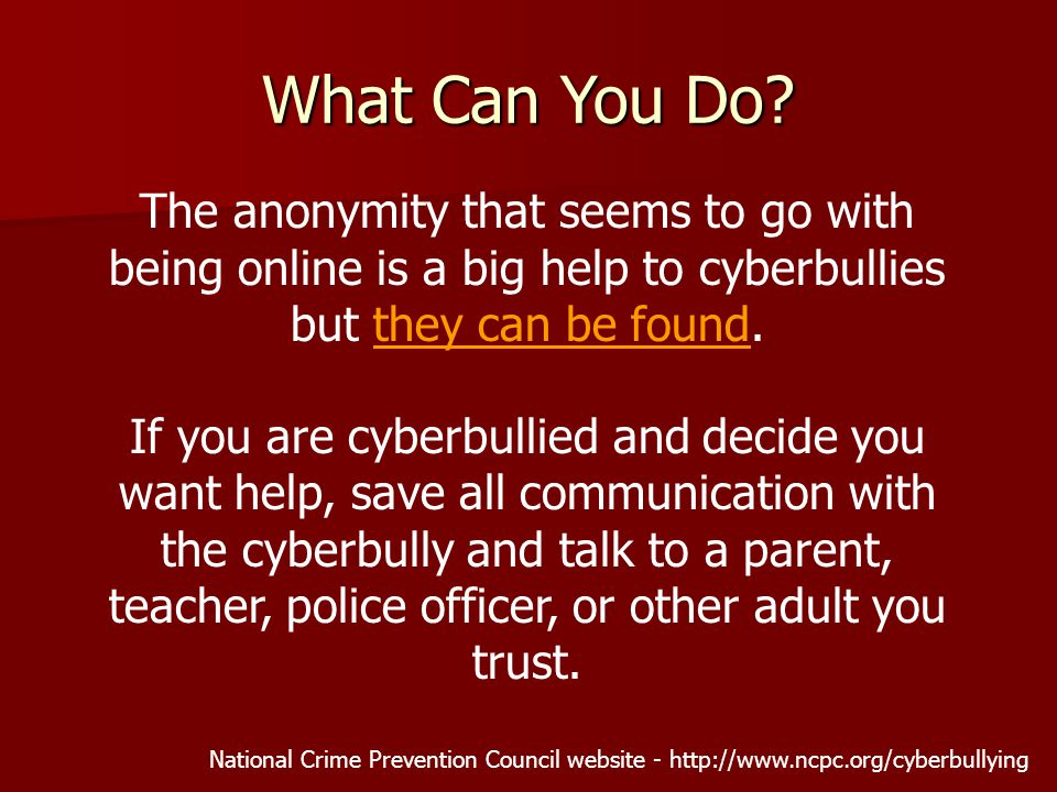 The anonymity that seems to go with being online is a big help to cyberbullies but they can be found.