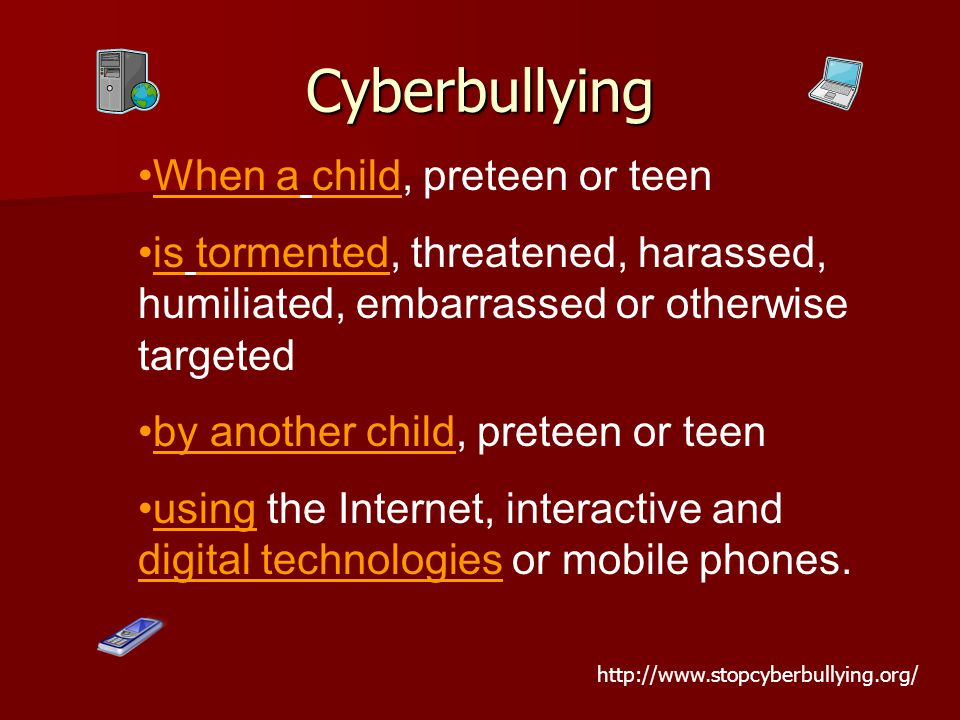 When a child, preteen or teen is tormented, threatened, harassed, humiliated, embarrassed or otherwise targeted by another child, preteen or teen using the Internet, interactive and digital technologies or mobile phones.
