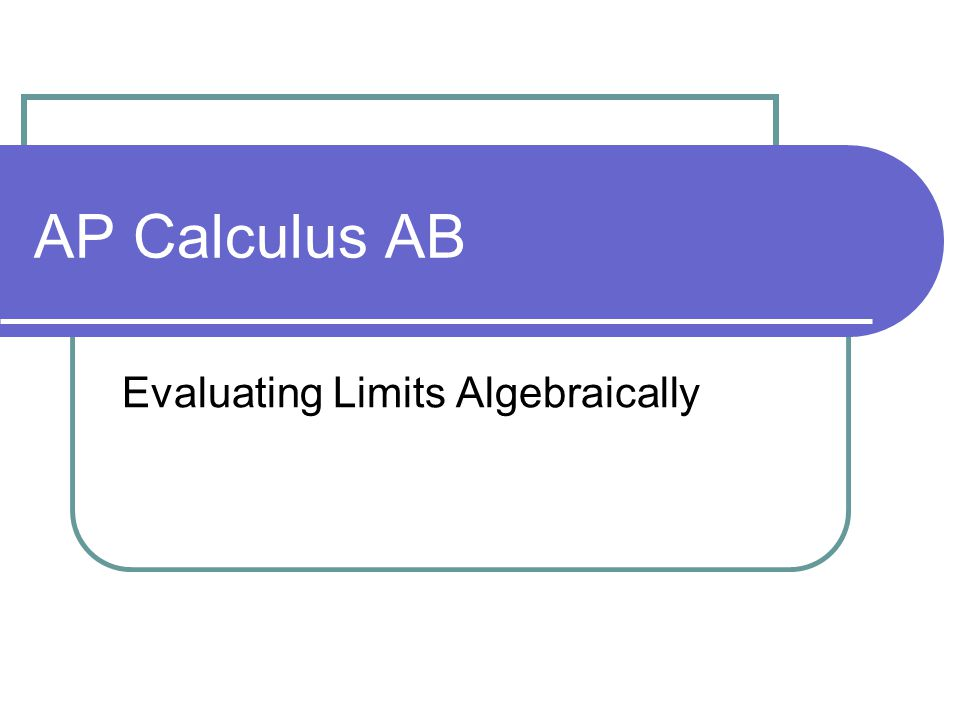 AP Calculus AB Evaluating Limits Algebraically