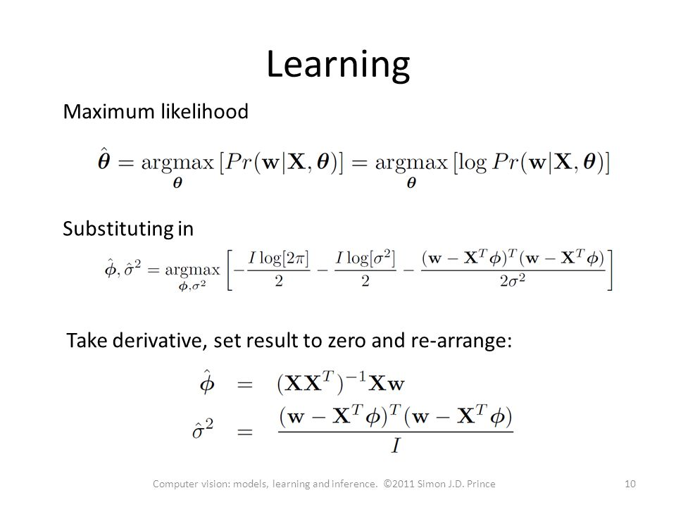 Learning Maximum likelihood Substituting in Take derivative, set result to zero and re-arrange: 10Computer vision: models, learning and inference.