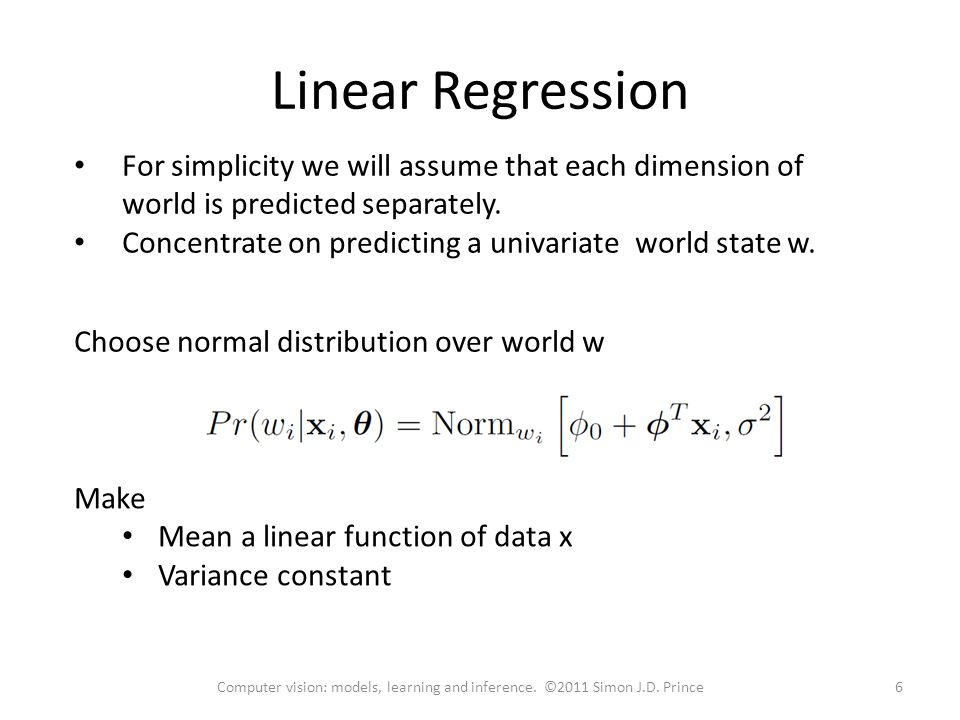 Linear Regression For simplicity we will assume that each dimension of world is predicted separately.