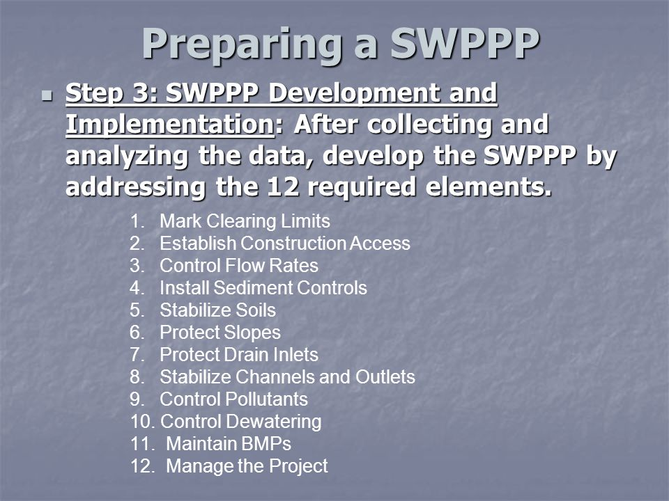 Preparing a SWPPP Preparing a SWPPP Step 3: SWPPP Development and Implementation: After collecting and analyzing the data, develop the SWPPP by addressing the 12 required elements.