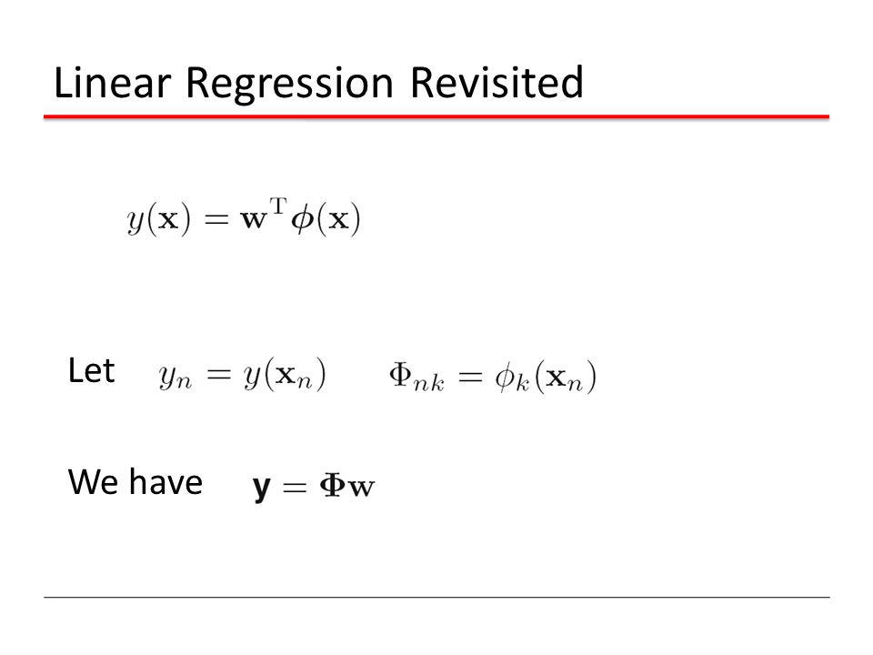 Linear Regression Revisited Let We have