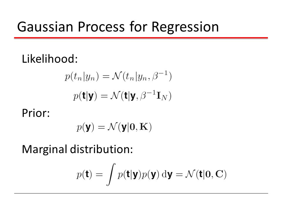 Gaussian Process for Regression Likelihood: Prior: Marginal distribution: