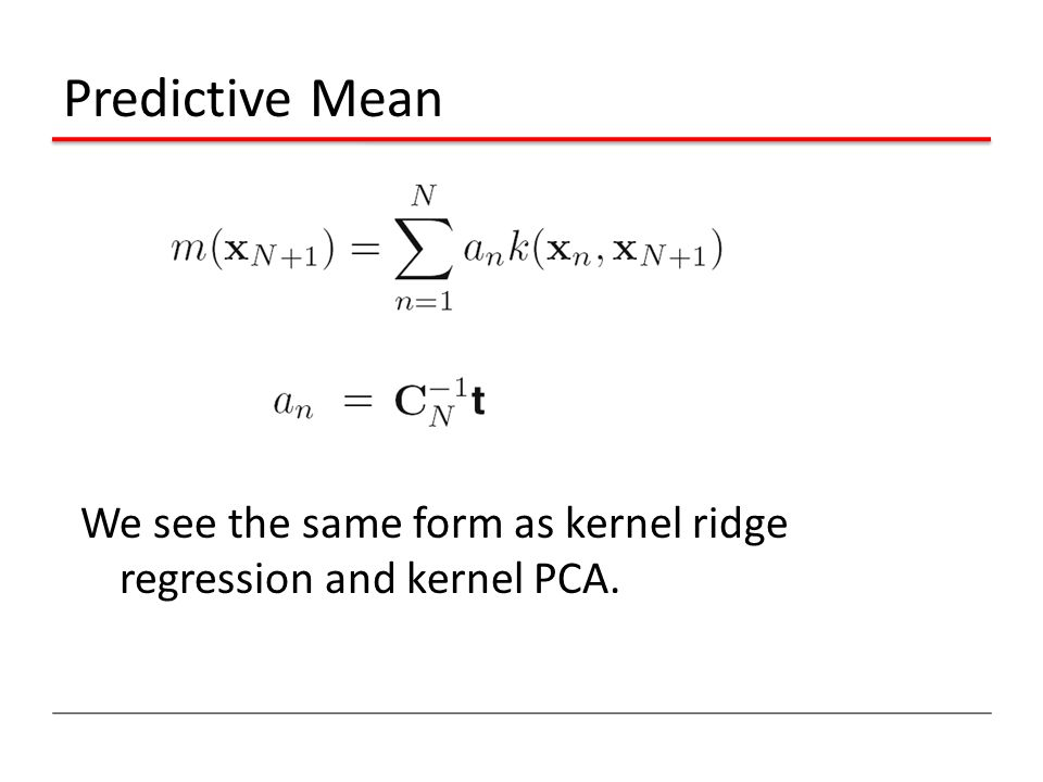 Predictive Mean We see the same form as kernel ridge regression and kernel PCA.