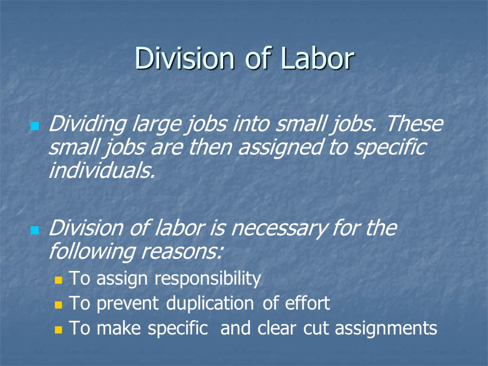 Division of Labor Dividing large jobs into small jobs.