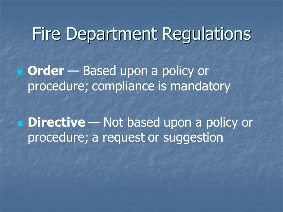 Fire Department Regulations Order — Based upon a policy or procedure; compliance is mandatory Directive — Not based upon a policy or procedure; a request or suggestion